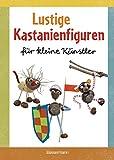 Lustige Kastanienfiguren für kleine Künstler: Basteln mit...